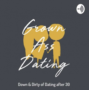 Grown Ass Dating Podcast